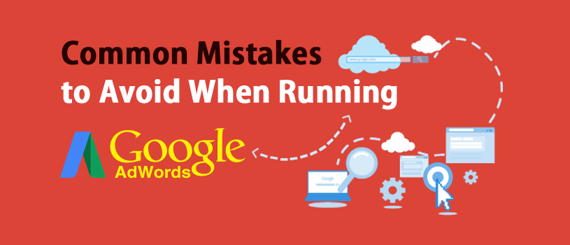 Common Mistakes to Avoid When Running Google AdWords