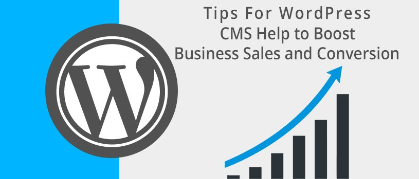 How WordPress CMS Help to Boost Business Sales and Conversion
