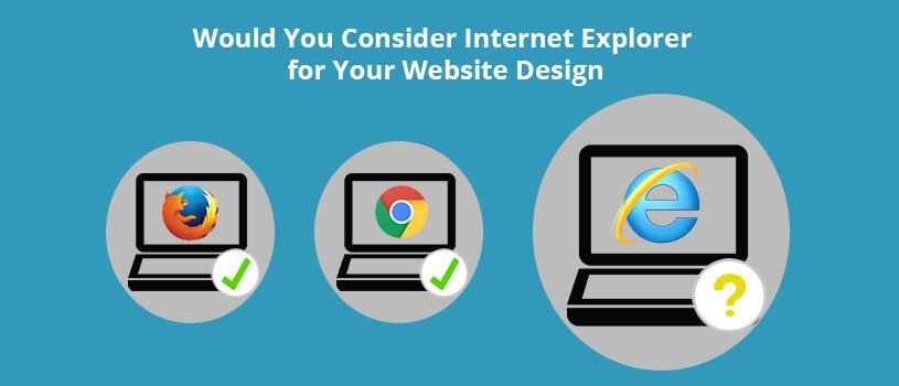 Would You Consider Internet Explorer for Your Website Design
