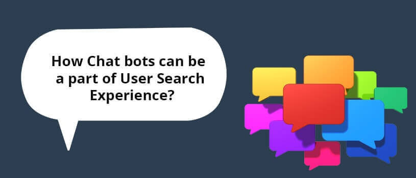How Chatbots can be a part of User Search Experience