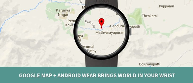 Google Map + Android Wear Brings World In Your Wrist