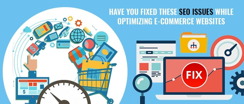 Have You Fixed These SEO Issues When Optimizing Ecommerce Website?