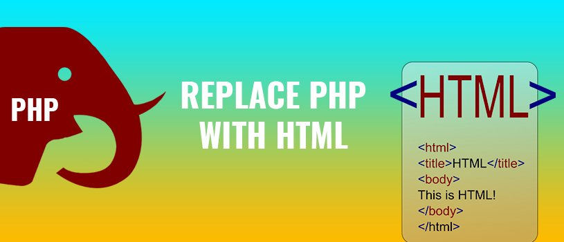 Replace PHP with HTML