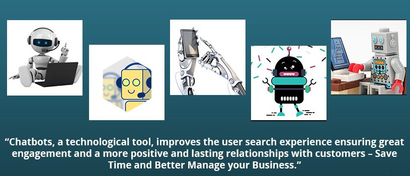 Chatbots, a technological tool, improves the user search experience ensuring great engagement and a more positive and lasting relationships with customers – Save Time and Better Manage your Business.