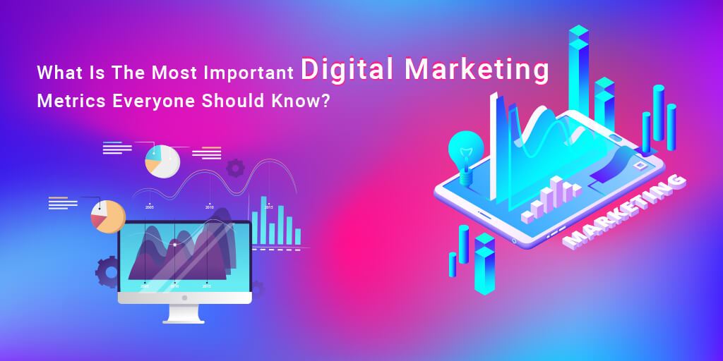 What Is The Most Important Digital Marketing Metrics Everyone Should Know