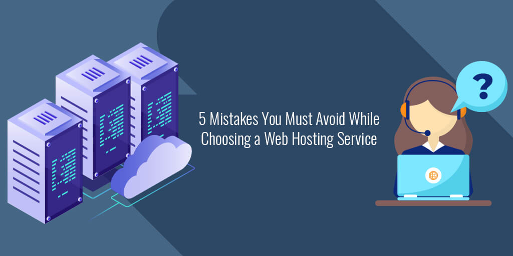 Mistakes to Avoid While Choosing a Web Hosting Service