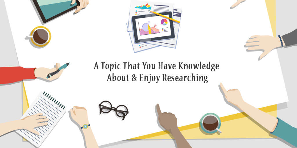 A Topic that You Have Knowledge About Enjoy Researching