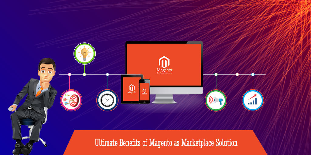 Ultimate Benefits of Magento as Marketplace Solution